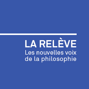 LA RELÈVE - Les nouvelles voix de la philosophie