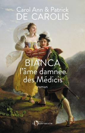 Bianca, l'âme damnée des Médicis